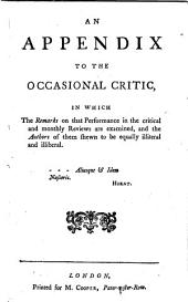 An Appendix to The Occasional Critic: In which the Remarks on that Performance in the Critical and Monthly Reviews are Examined, and the Authors of Them Shewn to be Equally Illiteral and Illiberal
