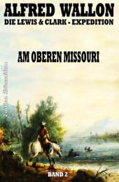 Am Oberen Missouri: Die Lewis & Clark-Expedition #2