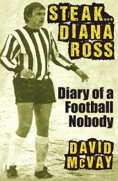 Steak Diana Ross: Diary of a Football Nobody