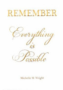 Remember Everything is Possible
