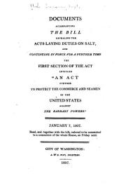 "Documents Accompanying the Bill Repealing the Acts Laying Duties on Salt, and Continuing in Force for a Futher Time the First Section of the Act Intitled ""An Act Further to Protect the Commerce and Seamen of the United States Against the Barbary Powers."": January 7, 1807 ..."