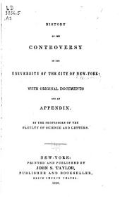History of the controversy in the University of the city of New York: with original documents and an appendix