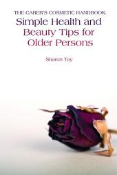 The Carer's Cosmetic Handbook: Simple Health and Beauty Tips for Older Persons