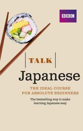 Talk Japanese Enhanced eBook (with audio) - Learn Japanese with BBC Active: The bestselling way to make learning Japanese easy, Edition 3