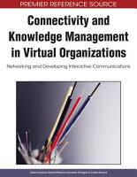 Connectivity and Knowledge Management in Virtual Organizations  Networking and Developing Interactive Communications PDF