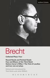 Brecht Collected Plays: 4: Round Heads & Pointed Heads; Fear & Misery of the Third Reich; Senora Carrar's Rifles; Trial of Lucullus; Dansen; How Much Is Your Iron?