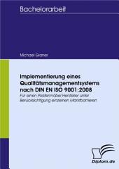Implementierung eines Qualitätsmanagementsystems nach DIN EN ISO 9001:2008: Für einen Polstermöbel-Hersteller unter Berücksichtigung einzelner Marktbarrieren