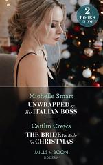 Unwrapped By Her Italian Boss / The Bride He Stole For Christmas: Unwrapped by Her Italian Boss (Christmas with a Billionaire) / The Bride He Stole for Christmas (Mills & Boon Modern)