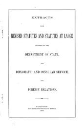 Extracts from Revised Statutes and Statutes at Large Relating to the Department of State, the Diplomatic and Consular Service, and Foreign Relations