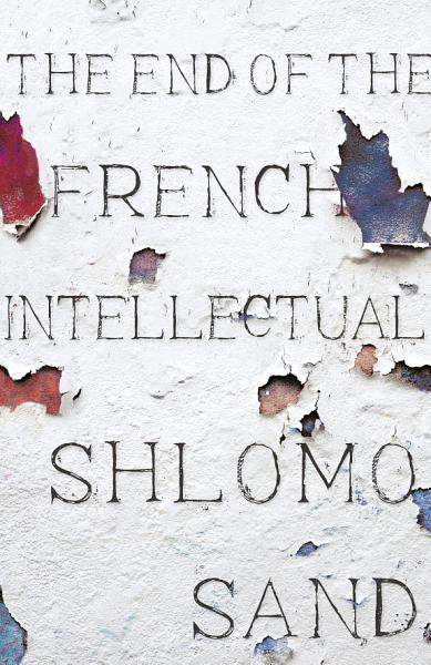 Download The End of the French Intellectual Book