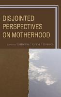 Disjointed Perspectives on Motherhood PDF