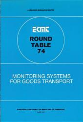 ECMT Round Tables Monitoring Systems for Goods Transport Report of the Seventy-Fourth Round Table on Transport Economics Held in Paris on 4-5 December 1986: Report of the Seventy-Fourth Round Table on Transport Economics Held in Paris on 4-5 December 1986