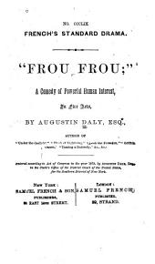 """Frou Frou"": A Comedy of Powerful Human Interest, in Five Acts"