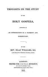Thoughts on the Study of the Holy Gospels: Intended as an Introduction to a Harmony and Commentary