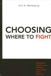 Choosing Where to Fight: Organized Labor and the Modern Regulatory State, 1948-1987