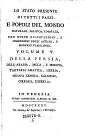 Della Persia, Dell'Arabia, Meca, E Medina, Tartaria Asiatica, Siberia, Nuova Zembla, Kalmuki, Cirkassi, Usbeki ec: Volume 5