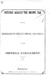 Petition against the Income Tax of the Zemindars of Bengal, Behar, and Orissa to the Imperial Parliament