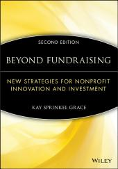Beyond Fundraising: New Strategies for Nonprofit Innovation and Investment, Edition 2