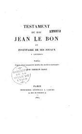 Testament du roi Jean le Bon et inventaire de ses joyaux a Londres: publiés d'après deux manuscrits inedites des Archives nationales