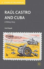 Raúl Castro and Cuba: A Military Story