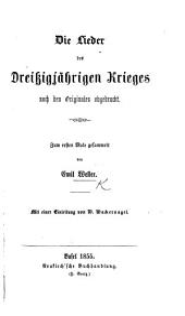 Die Lieder des Dreissigjährigen Krieges nach den Originalen abgedruckt ... gesammelt von E. W. Mit einer Einleitung von W. Wackernagel