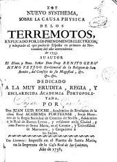 Nuevo systhema sobre la causa physica de los terremotos: explicado por los phenomenos electricos y adaptado al que padeciò España en primero de noviembre del año antecedente de 1755