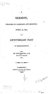 A Sermon Preached in Cambridge and Brighton, April 11, 1811: The Anniversary Fast in Massachusetts