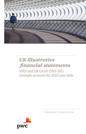 UK Illustrative Financial Statements  IFRS and UK GAAP  FRS 101  Example Accounts for 2015 Year Ends