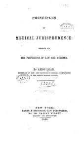Principles of Medical Jurisprudence: Designed for the Professions of Law and Medicine