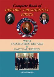 Complete Book Of Historic Presidential Firsts Book PDF