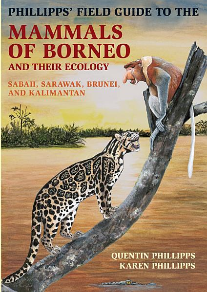 Phillipps  Field Guide to the Mammals of Borneo and Their Ecology