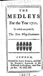 The Medleys for the Year 1711: To which are Prefix'd the Five Whig-examiners