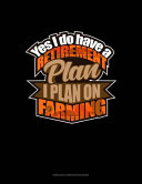 Yes I Do Have A Retirement Plan, I Plan On Farming