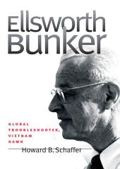 Ellsworth Bunker: Global Troubleshooter, Vietnam Hawk