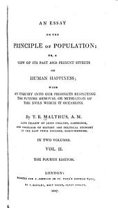 An Essay on the Principle of Population: Or, A View of Its Past and Present Effects on Human Happiness, Volume 2