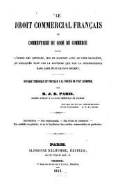 Le droit commercial français ou commentaire du code de commerce: suivant l'ordre des articles, mis en rapport avec le code Napoléon, et expliques tant par la doctrine que par la jurisprudence dans leur Etat le plus recent