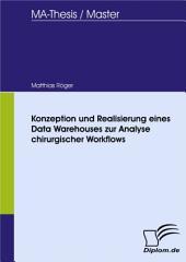 Konzeption und Realisierung eines Data Warehouses zur Analyse chirurgischer Workflows