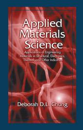 Applied Materials Science: Applications of Engineering Materials in Structural, Electronics, Thermal, and Other Industries