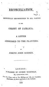Reconciliation, respectfully recommended to all parties in the Colony of Jamaica. A letter addressed to the planters
