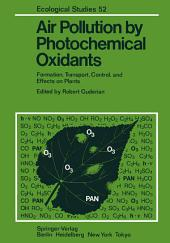 Air Pollution by Photochemical Oxidants: Formation, Transport, Control, and Effects on Plants