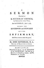 A Sermon Preached at St Nicholas' Church, in Newcastle Upon Tyne: On Saturday, July 27th, Before the Governors and Stewards of the Infirmary, and Published at Their Request