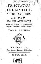 Tractatus Dogmatico-Scholasticus De Deo, Ejusque Attributis: Volume1
