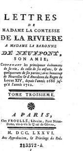 Lettres de Madame la Comtesse de la Riviere a Madame la Baronne de Neufpont, son amie (etc.): Volume 3