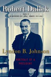 Lyndon B. Johnson : Portrait of a President: Portrait of a President