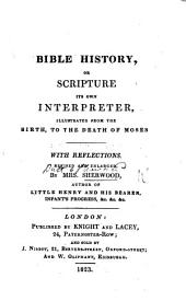 Bible History, or, Scripture its own interpreter, illustrated, from the birth, to the death of Moses ... Revised and enlarged