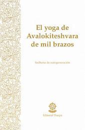 El yoga de Avalokiteshvara de mil brazos: Sadhana de autogeneración