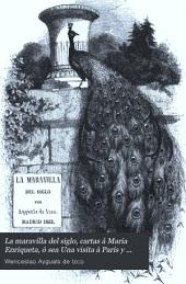 La maravilla del siglo, cartas á Maria Enriqueta, ó sea Una visita á Paris y Lóndres durante la famosa Exhibicion de la industria universal de 1851: Volumen 1