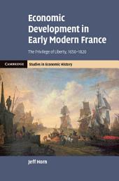 Economic Development in Early Modern France: The Privilege of Liberty, 1650–1820