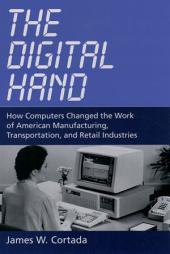 The Digital Hand: How Computers Changed the Work of American Manufacturing, Transportation, and Retail Industries
