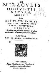 De miraculis occultis naturae libri IIII, item De vita cum animi et corporis incolumitate recte instituenda liber vnus ...